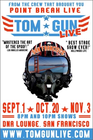 Tom Gun Live: Early Show! From the guys who brought you Point Break Live and 	Terminator Too: Judgement Play! It's Tom Cruise's birthday party, 	and to celebrate he has invited (you) his fans to come witness him, 	live on stage, reprising his iconic role as Maverick in the 	jet-piloting classic Top Gun. But, not to be biased, he also wants 	to give the attendees a taste of his other most remembered 	characters/scenes. It's his way of saying thanks for the years of 	support.