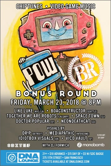 Pow: Pow x7: Bonus Round! Chiptunes, Video Game Music! 8bitSF and Monobomb Records 	close off GDC week with an epic evening of chiptune revelry!