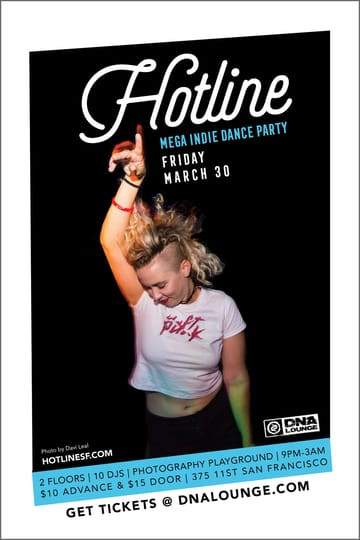 Hotline: Mega Indie Dance Party! Indie Rock, Indie Pop, Britpop! San Francisco's MEGA Indie 	Dance Party is back for a Spring Fling Bash! 10 DJs, 2 Floors, 1 	Epic Night of Indie Music. LCD Soundsystem, Grimes, Killers, 	Strokes, Empire of the Sun, The Smiths, Passion Pit, MGMT, Capital 	Cities, CHVRCHES, The White Stripes, Cut Copy, Daft Punk, Franz 	Ferdinand, The XX, RAC, Justice, Yeah Yeah Yeahs, Hot Chip, Blur, 	Classixx and more.