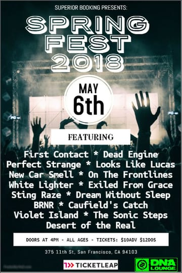 Spring Fest! Rock! Performing Live: First Contact. Dead Engine. Perfect 	Strange. New Car Smell. On The Frontlines. White Lighter. Exiled 	From Grace. Sting Raze. Dream Without Sleep. BRNR. Violet Island. 	The Sonic Steps. Desert of the Real. Caulfield's Catch.