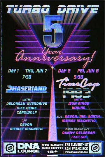 Turbo Drive: 5th Anniversary Day 1: Phaserland & Delorean Overdrive! Synthwave! Five years ago, all the way back in 2013, the 	very first Turbo Drive party happened. As far as we can tell, this 	makes us the longest running synthwave event in the world. Carpenter 	Brut played only two solo show on their first US tour, and one of 	them was with us. Who can forget the legendary, sold-out FM-84 / The 	Midnight show, which was FM-84's first show with his singer (his 	actual first show was also at Turbo Drive), and The Midnight's first 	ever live show!