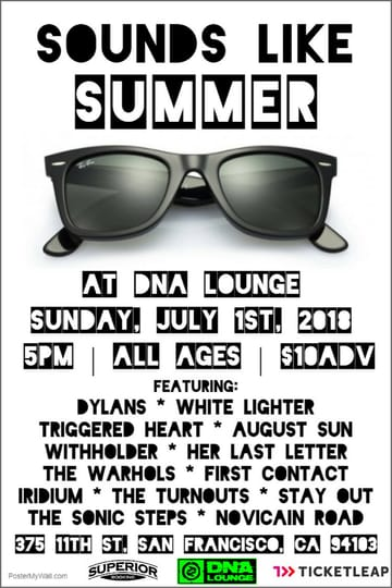 Sounds Like Summer! Rock! Performing Live: Dylans. White Lighter. Triggered 	Heart. August Sun. Withholder. Her Last Letter. Stay Out. First 	Contact. Iridium SF. The Turnouts. The Sonic Steps. Novicain Road. 	The Warhols.