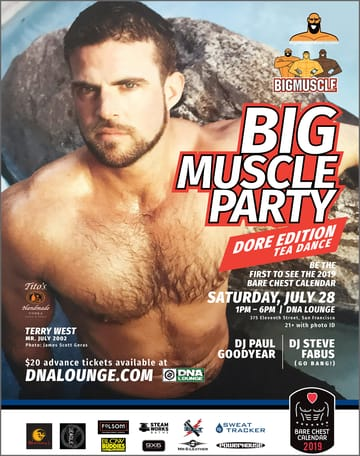 Big Muscle Party: Dore Edition! House! The official launch party for Team 2019 and the 35th 	Edition of the Bare Chest Calendar. All proceeds benefit PRC.