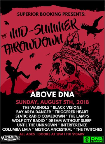 Mid-Summer Throwdown! Rock! Performing Live: Black Vision. Bay Area Danger. The 	Warhols. Triggered Heart. Static Radio Comedown. Wolf City Radio. 	Dream Without Sleep. Until the Unknown. The Lamps. Interference. 	Damper.