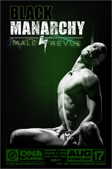 Black Manarchy: Male Revue! Burlesque! Black Manarchy is the world's first all Black, 	all male, Burlesque revue. Talented Black men showcasing full 	spectrum masculinity. Featuring performers with talents ranging from 	burlesque to ballet to modern dance to hip hop and every style in 	between. Our show welcomes audience members of all genders and 	orientations. Our stage welcomes performers who are Cis, Trans, and 	Non-Binary.