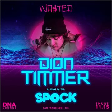 Dion Timmer & Spock! 	Bass House, Trap! Main Room: Dion Trimmer. Spock. Plus 	guests, TBA!