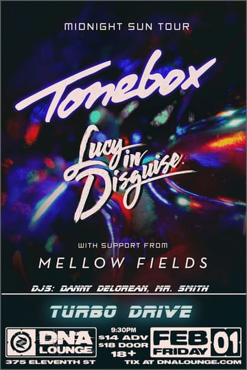 Turbo Drive: Tonebox + Lucy in Disguise! 	Synthwave! Turbo Drive: the biggest, and longest running 	synthwave party in the world! Over the years, Turbo Drive has hosted 	live performances from: The Midnight, FM-84, Perturbator, Gost, 	Dance with the Dead, Timecop 1983, Sung, Robert Parker, Betamaxx, Le 	Matos, Arcade High, Anoraak, Danger, Dan Terminus, Night Club, FM 	Attack, Das Mörtal, Waveshaper, Absolute Valentine, Dana Jean 	Phoenix, Phaserland, Syntax, Tonebox, Protector 101, Shredder 1984, 	Megahit, Vector Hold, Lucy in Disguise, Phaserland, D/A/D, Street 	Cleaner, The Encounter, FaceXHugger, Beautiful Machines, Who Ha and 	many more.