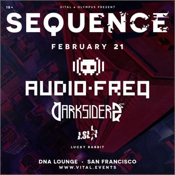 Sequence: Audiofreq & Darksiderz! 	Dubstep! Main Room: Audiofreq. Darksiderz. J.Slai. Lucky 	Rabbit.