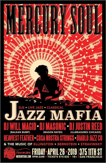 Mercury Soul: Jazz Mafia! 	Jazz, House! Mercury Soul bridges the gap between DJs, 	classical music, and jazz with Jazz Mafia, Grammy-winning 	composer/DJ Mason Bates and DJ/trumpet extraordinaire Will Magid! 	This show has a powerhouse of talent and is totally unique - only 	found in SF!