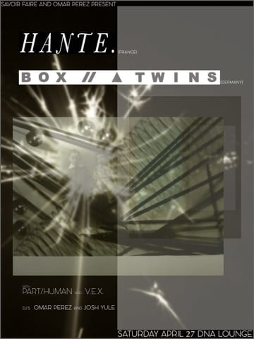 Hante & Box and the Twins! 	Indie, Gothic! Hante is a one woman project from Paris, 	France. Behind the synths, Hélène de Thoury is 	escaping the reality and facing her fears. Through her cold, 	synthetic and melancholic music, she reveals herself and offers deep 	emotions, mixing haunting darkwave and striking electronics. The 	Cologne-based band Box and the Twins is indeed an odd thing - 	together with her ex-lover Marc, and her fiancé Mike, artist 	and trained psychologist Box creates sublime, fallen out of time 	Music - equally enchanting, disturbing, sparkling songs, a wistful 	search for meaning and significance of patterns in this universal 	voidness.