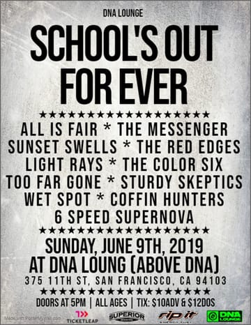 School's Out For Ever! 	Rock! Performing Live: The Color Six. All is Fair. Sunset 	Swells. 6 Speed Supernova. The Red Edges.