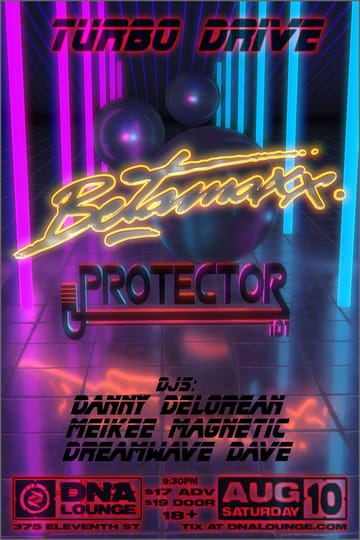 Turbo Drive: Betamaxx & Protector 101! 	Synthwave! Performing Live: Betamaxx. Protector 101. With 	DJs: Danny Delorean. Meikee Magnetic. Dreamwave Dave.