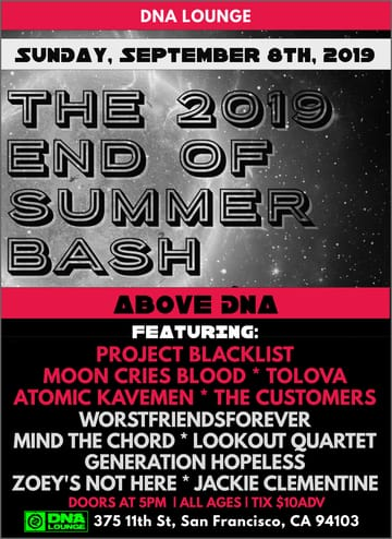 End of Summer Bash! 	Rock! All locals showcase featuring some of the best up and 	coming Bay Area rock bands.