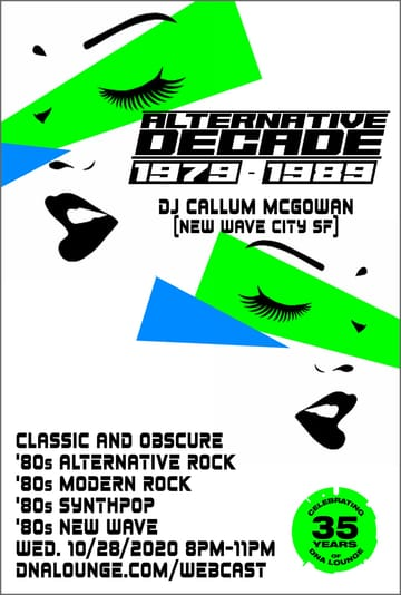 Alternative Decade: 1979-1989! 	Alternative Rock, Modern Rock, Synthpop, New Wave! Obscure 	80s alternative rock, 80s modern rock, 80s synthpop and 80s new 	wave, live from the DNA Lounge Main Room!