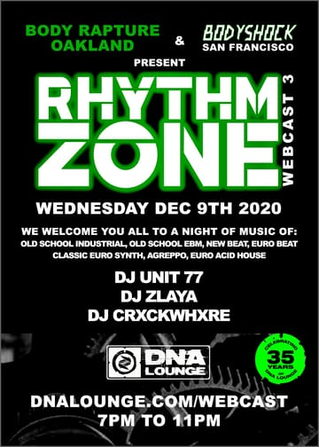 Rhythm Zone: Party-in-Place Webcast! 	Industrial, Acid House, Ebm, New Beat! Rhythm Zone brings 	you back to the dark and raw roots of modern electronic music. Join 	us for some late-80s thru early 90s Classic Industrial Techno, 	Classic EBM, Euro Acid House, and new New Beat.